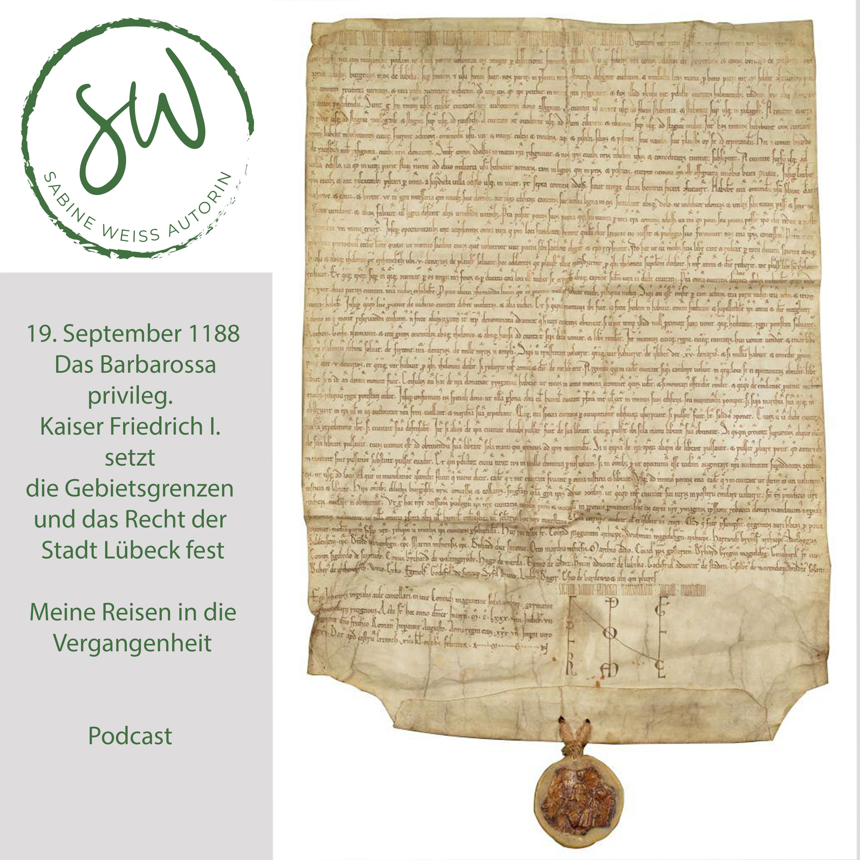 PODCAST     19. September 1188 – Das Barbarossaprivileg. Kaiser Friedrich I. setzt die Gebietsgrenzen und das Recht der Stadt Lübeck fest
